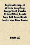 Anglican Bishops of Victoria, Hong Kong : George Smith, Charles Richard Alford, Ronald Owen ...