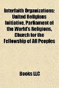 Interfaith Organizations : United Religions Initiative, Parliament of the World's Religions,...