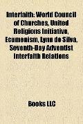 Interfaith : World Council of Churches, United Religions Initiative, Ecumenism, Lynn de Silv...