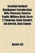 Scottish Football Goalkeeper Introduction : Billy Thomson, Graeme Smith, William Robb, Scott...