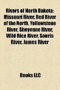 Rivers of North Dakot : Missouri River, Red River of the North, Yellowstone River, Sheyenne ...
