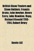 British Slave Traders and Slave Holders : Francis Drake, John Newton, Henry Every, John Hawk...