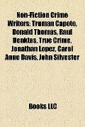 Non-Fiction Crime Writers : Truman Capote, Donald Thomas, Rauf Denktas, True Crime, Jonathan...