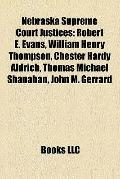 Nebraska Supreme Court Justices : Robert E. Evans, William Henry Thompson, Chester Hardy Ald...