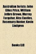 Australian Jurists : John Giles Price, William Jethro Brown, Murray Farquhar, Alex Castles, ...