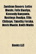 Zambian Boxers : Lottie Mwale, Felix Bwalya, Kennedy Kanyanta, Hastings Bwalya, Ellis Chibuy...