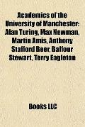 Academics of the University of Manchester : Alan Turing, Max Newman, Martin Amis, Anthony St...