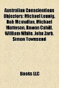 Australian Conscientious Objectors : Michael Leunig, Bob Mcmullan, Michael Matteson, Rowan C...