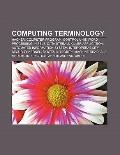 Computing Terminology : Hacker, Computer Program, Control Unit, Namespace, Nibble, Data Stre...