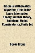 Discrete Mathematics : Algorithm, First-Order Logic, Information Theory, Number Theory, Relational Model, Combinatorics, Finite Set