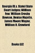 Georgia State Court Judges : William Few, William Crosby Dawson, Denise Majette, James Moore...