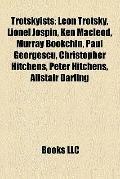 Trotskyists : Leon Trotsky, Lionel Jospin, Ken Macleod, Murray Bookchin, Paul Georgescu, Chr...