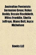 Australian Feminists : Germaine Greer, Helen Reddy, Bessie Rischbieth, Miles Franklin, Sheil...