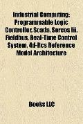 Industrial Computing : Programmable Logic Controller, Scada, Sercos Iii, Fieldbus, Real-Time...