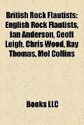 British Rock Flautists : English Rock Flautists, Ian Anderson, Geoff Leigh, Chris Wood, Ray ...