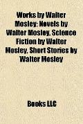 Works by Walter Mosley : Novels by Walter Mosley, Science Fiction by Walter Mosley, Short St...