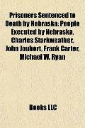 Prisoners Sentenced to Death by Nebrask : People Executed by Nebraska, Charles Starkweather,...
