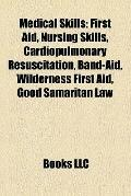 Medical Skills : First Aid, Nursing Skills, Cardiopulmonary Resuscitation, Band-Aid, Wildern...