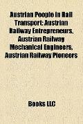 Austrian People in Rail Transport : Austrian Railway Entrepreneurs, Austrian Railway Mechani...