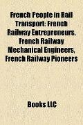 French People in Rail Transport : French Railway Entrepreneurs, French Railway Mechanical En...