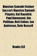 Houston Summit : Houston Summit Players, Kai Haaskivi, Paul Hammond, Jim Pollihan, Neil Cohe...