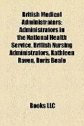 British Medical Administrators : Administrators in the National Health Service, British Nurs...