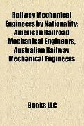 Railway Mechanical Engineers by Nationality : American Railroad Mechanical Engineers, Austra...