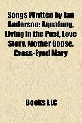 Songs Written by Ian Anderson : Aqualung, Living in the Past, Love Story, Mother Goose, Cros...