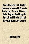 Archdeacons of Derby : Laurence Nowell, Francis Hodgson, Samuel Butler, John Taylor, Godfrey...