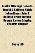 Alaska Attorneys General : Daniel S. Sullivan, Ralph Julian Rivers, Talis J. Colberg, Bruce ...