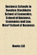 Business Schools in Sweden : Stockholm School of Economics, School of Business, Economics an...