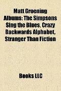 Matt Groening Albums : The Simpsons Sing the Blues, Crazy Backwards Alphabet, Stranger Than ...