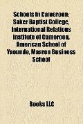 Schools in Cameroon : Saker Baptist College, International Relations Institute of Cameroon, ...