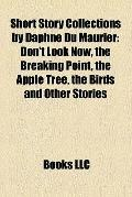 Short Story Collections by Daphne du Maurier : Don't Look Now, the Breaking Point, the Apple...