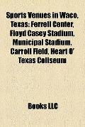 Sports Venues in Waco, Texas : Ferrell Center, Floyd Casey Stadium, Municipal Stadium, Carro...