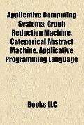 Applicative Computing Systems : Graph Reduction Machine, Categorical Abstract Machine, Appli...