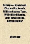 Bishops of Nyasaland : Charles Mackenzie, William George Tozer, Wilfrid Bird Hornby, John Ed...