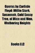 Operas by Carlisle Floyd : Willie Stark, Susannah, Cold Sassy Tree, of Mice and Men, Wutheri...