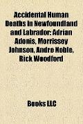 Accidental Human Deaths in Newfoundland and Labrador : Adrian Adonis, Morrissey Johnson, And...