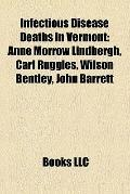Infectious Disease Deaths in Vermont : Anne Morrow Lindbergh, Carl Ruggles, Wilson Bentley, ...
