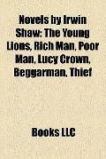 Novels by Irwin Shaw : The Young Lions, Rich Man, Poor Man, Lucy Crown, Beggarman, Thief