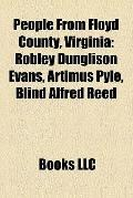 People from Floyd County, Virgini : Robley Dunglison Evans, Artimus Pyle, Blind Alfred Reed