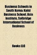 Business Schools in South Kore : Kaist Business School, Asia Institute, Solbridge Internatio...