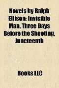 Novels by Ralph Ellison : Invisible Man, Three Days Before the Shooting, Juneteenth