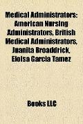 Medical Administrators : American Nursing Administrators, British Medical Administrators, Ju...