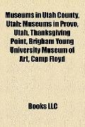 Museums in Utah County, Utah : Museums in Provo, Utah, Thanksgiving Point, Brigham Young Uni...