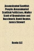 Assassinated Scottish People : Assassinated Scottish Politicians, Walter Scott of Branxholme...
