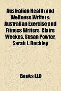 Australian Health and Wellness Writers : Australian Exercise and Fitness Writers, Claire Wee...