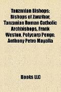 Tanzanian Bishops : Bishops of Zanzibar, Tanzanian Roman Catholic Archbishops, Frank Weston,...