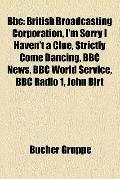 Bbc : British Broadcasting Corporation, I'm Sorry I Haven't a Clue, Strictly Come Dancing, B...